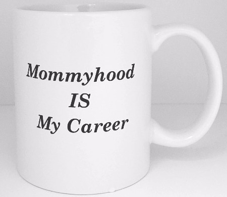 """Mommyhood Is My Career"" Mug"